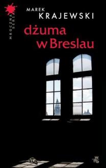 Dżuma w Breslau - Marek Krajewski