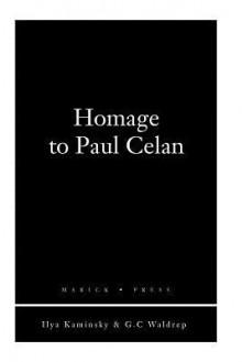 Homage to Paul Celan - Ilya Kaminsky, G.C. Waldrep III