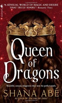 Queen of Dragons - Shana Abe