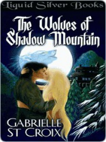 The Wolves of Shadow Mountain - Gabrielle St. Croix