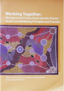 Working together : Aboriginal and Torres Strait Islander mental health and wellbeing principles and practice - Nola Purdie,Pat Dudgeon,Roz Walker