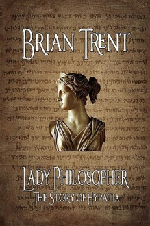 Lady Philosopher: The Story of Hypatia - Brian Trent