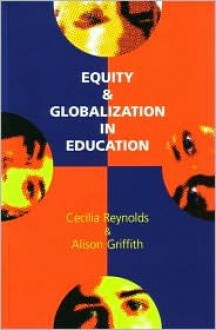 Equity And Gobalization In Education - Cecilia Reynolds, Alison Griffith