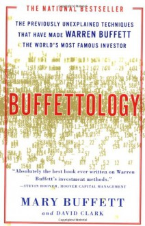 Buffettology: The Previously Unexplained Techniques That Have Made Warren Buffett the World's Most Famous Investor - Mary Buffett,David Clark