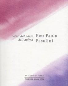 Versi dal paese dell'anima - Pier Paolo Pasolini, Nicola Crocetti, Cesare Segre