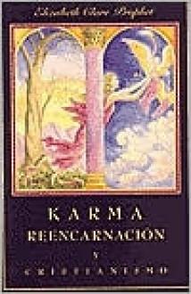 Karma, Reencarnacion y Critanismo = Karma Reicarnation and Christianity - Elizabeth Clare Prophet