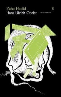 Hans Ulrich Obrist & Zaha Hadid: The Conversation Series - Hans Ulrich Obrist, Zaha Hadid