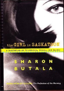 Girl In Saskatoon: A Meditation On Friendship, Memory, And Murder - Sharon Butala