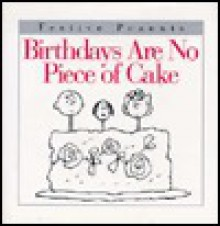 Birthdays Are No Piece of Cake - Charles M. Schulz
