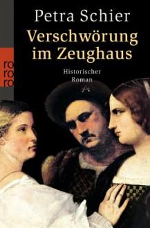 Verschwörung im Zeughaus - Petra Schier