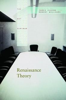 Renaissance Theory (The Art Seminar) - James Elkins, Robert Williams