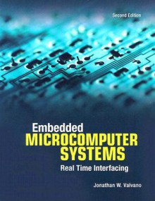 Embedded Microcomputer Systems: Real Time Interfacing [With CD-ROM] - Jonathan W. Valvano