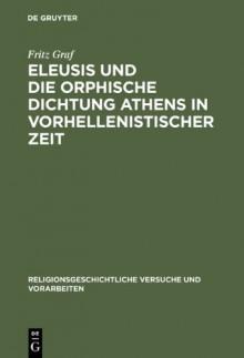 Eleusis Und Die Orphische Dichtung Athens In Vorhellenistischer Zeit - Fritz Graf