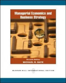 Managerial Economics and Business Strategy, 7th Edition - Michael Baye