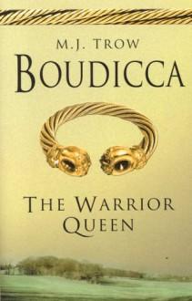 Boudicca: The Warrior Queen - M.J. Trow
