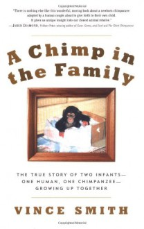 A Chimp in the Family: The True Story Of Two Infants--One Human, One Chimpanzee--Growing Up Together - Vince Smith