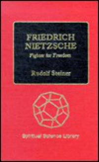 Friedrich Nietzsche: Fighter For Freedom - Rudolf Steiner