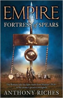 Fortress of Spears - Anthony Riches