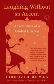 Laughing Without an Accent: Adventures of a Global Citizen - Firoozeh Dumas