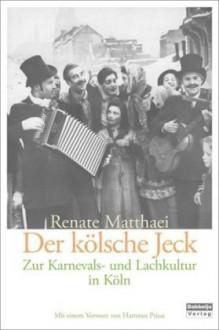 Der Kölsche Jeckzur Karnevals Und Lachkultur In Köln - Renate Matthaei