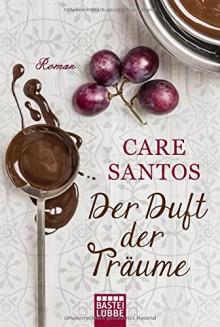 Der Duft der Träume: Roman (Allgemeine Reihe. Bastei Lübbe Taschenbücher) - Care Santos,Stefanie Karg