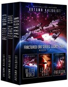 Fractured Era: Legacy Code Bundle (Books 1-3) (Fractured Era Series) - Autumn Kalquist