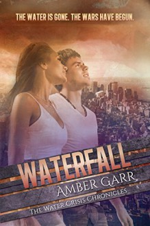 Waterfall (The Water Crisis Chonicles Book 1) - Amber Garr