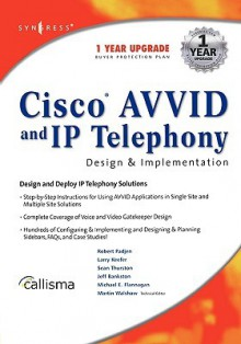 Cisco Avvid and IP Telephony: Design & Implementation - Robert Padjen, Martin Walshaw