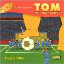 Tom, Vol. 5: Juega Al Futbol: Tom Vol. 5: Playing Soccer - Daniel Torres