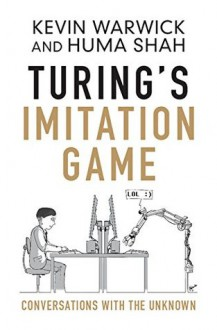 Turing's Imitation Game: Conversations with the Unknown - Kevin Warwick,Huma Shah
