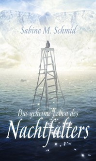 Das geheime Leben des Nachtfalters - Sabine M. Schmid