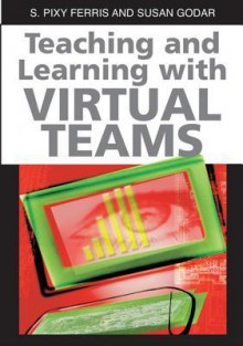 Teaching And Learning With Virtual Teams - Sharmila Pixy Ferris
