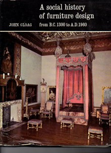 A Social History of Furniture Design from B.C. 1300 to A.D. 1960 by John Gloag (1966-06-01) - John Gloag
