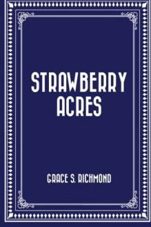 Strawberry Acres - Grace S. Richmond