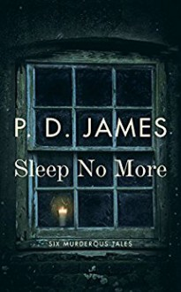 Sleep No More: Six Murderous Tales - P. D. James,Peter Kemp