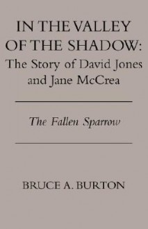 In the Valley of the Shadow: The Story of David Jones and Jane McCrea - Bruce A. Burton