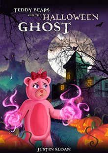 Teddy Bears and the Halloween Ghost: A Children's Paranormal Urban Fantasy (Teddy Defenders Book 2) - Justin Sloan