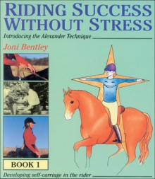 Riding Success Without Stress: Introducing the Alexander Technique - Joni Bentley