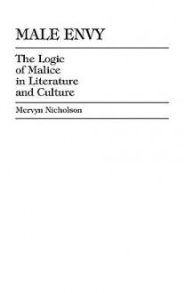 Male Envy: The Logic of Malice in Literature and Culture - Mervyn Nicholson