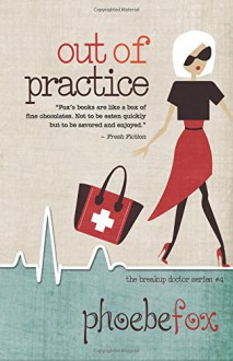 Out of Practice (The Breakup Doctor) (Volume 4) - Phoebe Fox