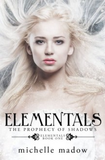 Elementals: The Prophecy of Shadows (Volume 1) - Michelle Madow