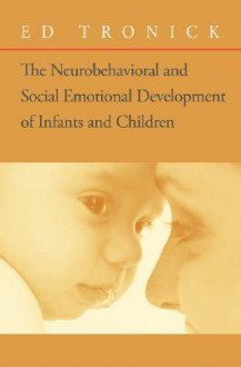The Neurobehavioral and Social-Emotional Development of Infants and Children [With CD] - Ed Tronick