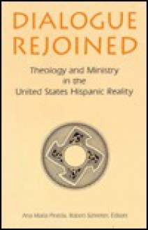 Dialogue Rejoined: Theology And Ministry In The United States Hispanic Reality - Moises Sandoval, Robert Schreiter, Ana Maria Pineda