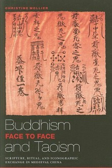 Buddhism and Taoism Face to Face: Scripture, Ritual, and Iconographic Exchange in Medieval China - Christine Mollier