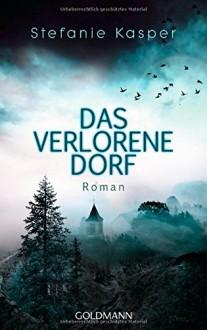 Das verlorene Dorf: Roman - Stefanie Kasper