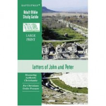 Adult Bible Study Guide: Letters Of John And Peter - Baptistway Press