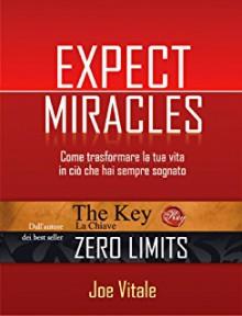 Expect miracles. Come trasformare la tua vita in ciò che hai sempre sognato - Joe Vitale