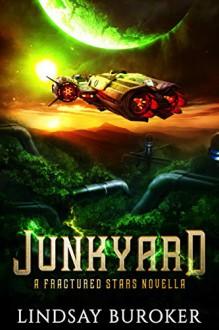 Junkyard (a Fractured Stars Novella) - Lindsay Buroker