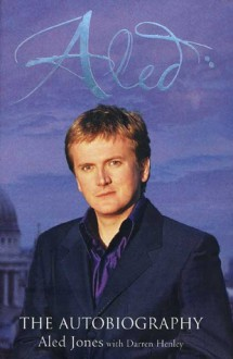 Aled: The Autobiography - Aled Jones