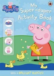 Peppa Pig: My Super-Duper Activity Book - Neville Astley, Mark Baker